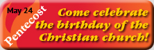 Pentecost - Come celebrate the birthday of the Christian church!