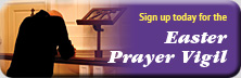 Sign up today for the Easter Prayer Vigil