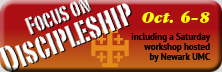 Focus on Discipleship, Oct. 6–8, including a Saturday workshop hosted by Newark UMC
